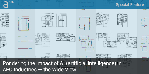 Pondering the Impact of AI (artificial intelligence) in AEC Industries—the Wide View